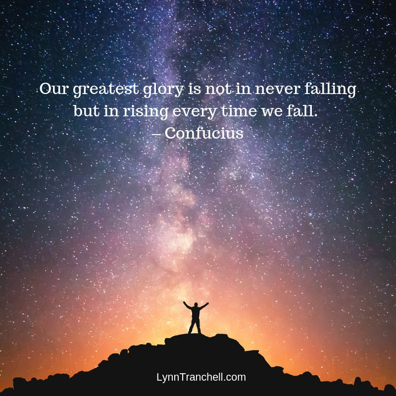 Our greatest glory is not in never falling but in rising every time we fall