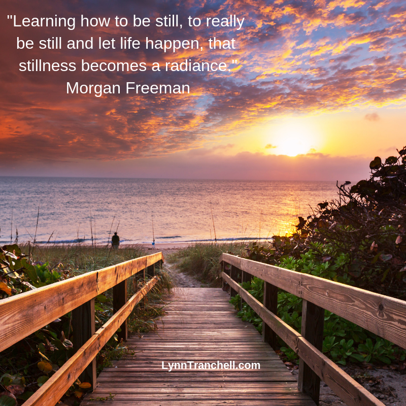 Learning how to be still, to really be still and let life happen, that stillness becomes a radiance. Morgan Freeman