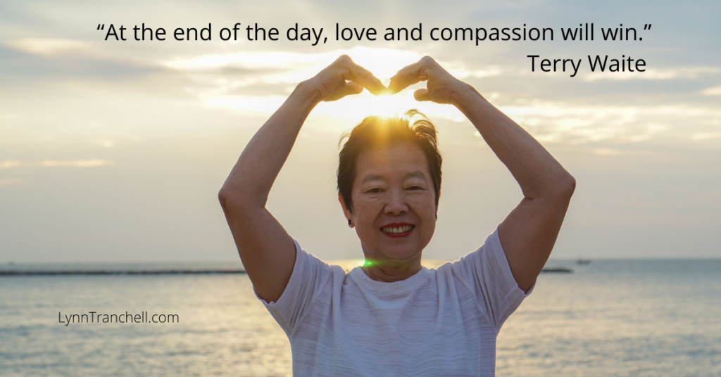 Terry Waite quote At the end of the day, love and compassion will win.