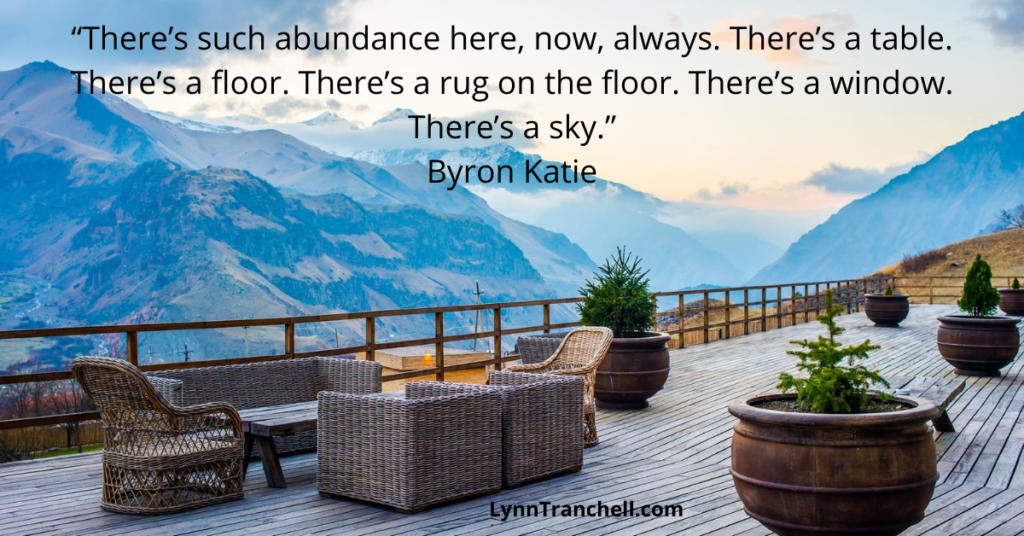 Quote by Byron Katie. There is so much abundance here, now, always.