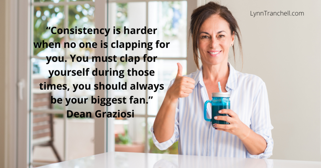 Quote by Dean Graziosi about being your own biggest fan to create consistency
