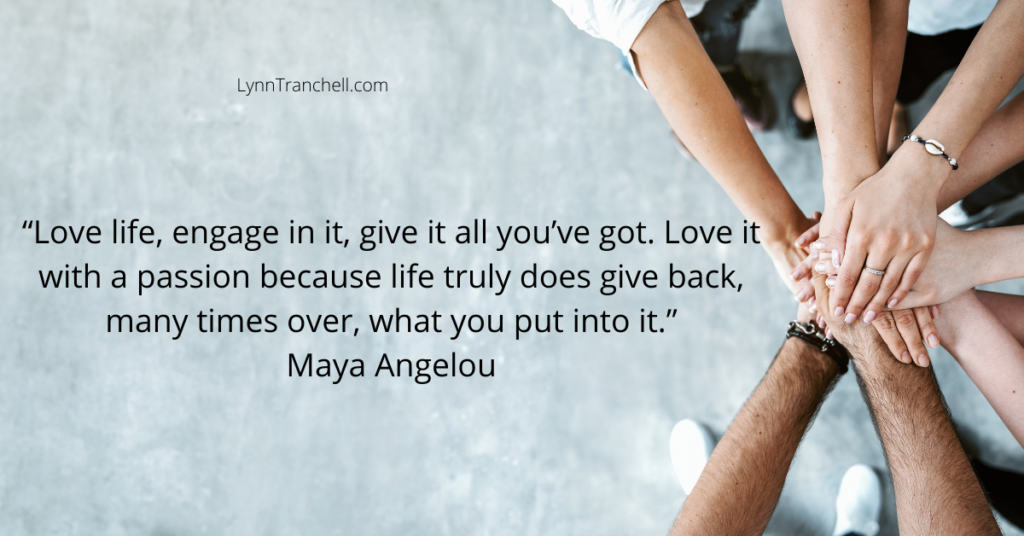 quote by Maya Angelou about getting back love by giving it